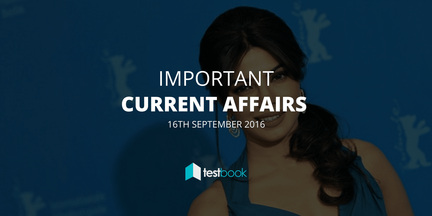 Important Current Affairs 16th September 2016 with PDF