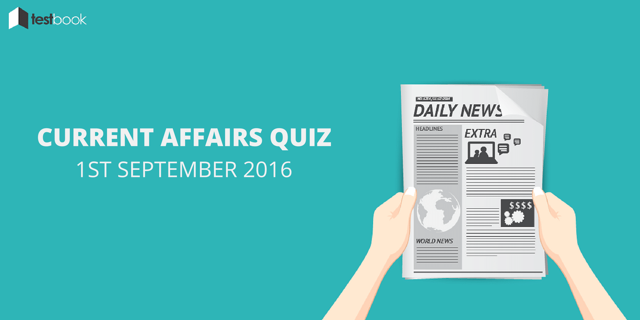 Important Current Affairs Quiz 1st September 2016