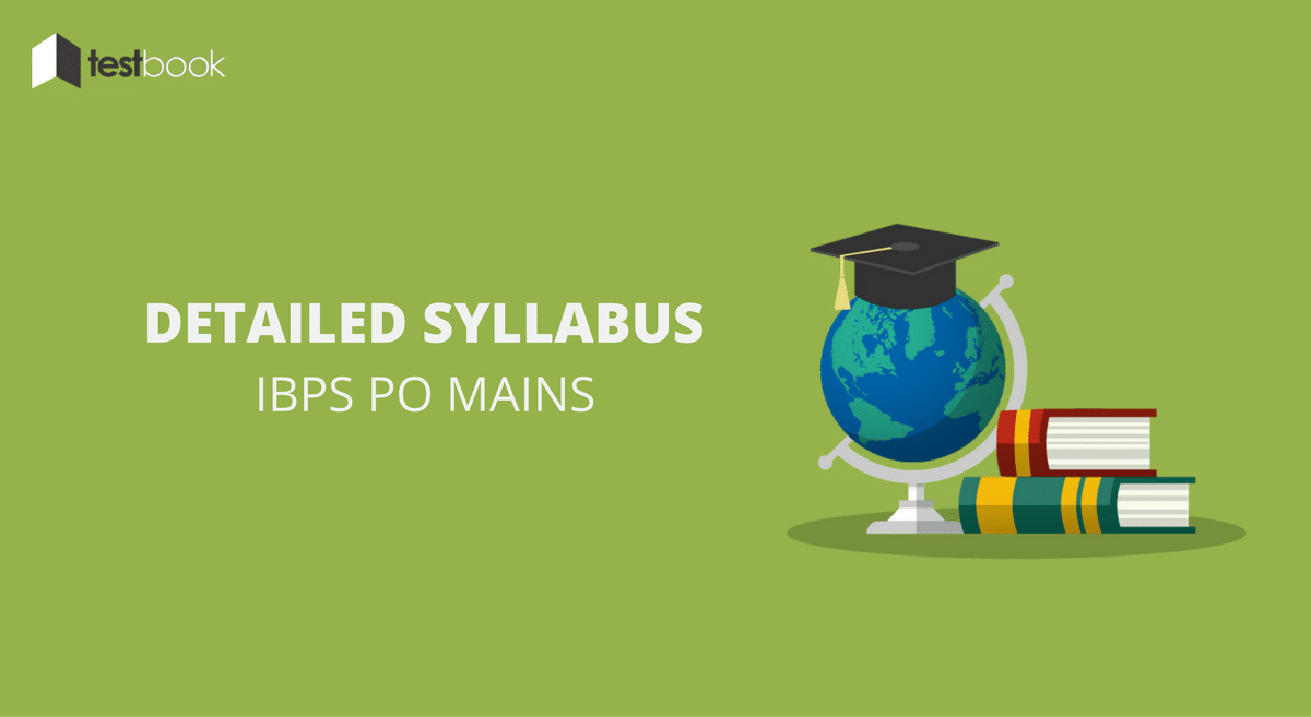 Detailed IBPS PO Mains Syllabus and Study Material
