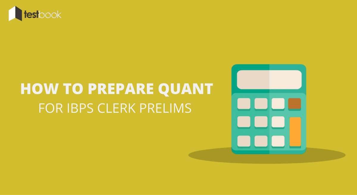 How to Prepare Quant for IBPS Clerk Prelims 2016