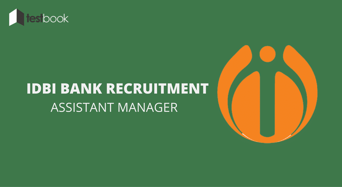 IDBI Bank Recruitment of Assistant Manager - Notification Out!