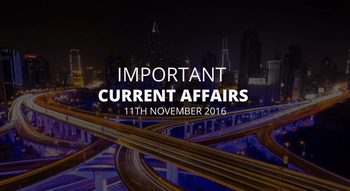 Important Current Affairs 11th November 2016 with PDF
