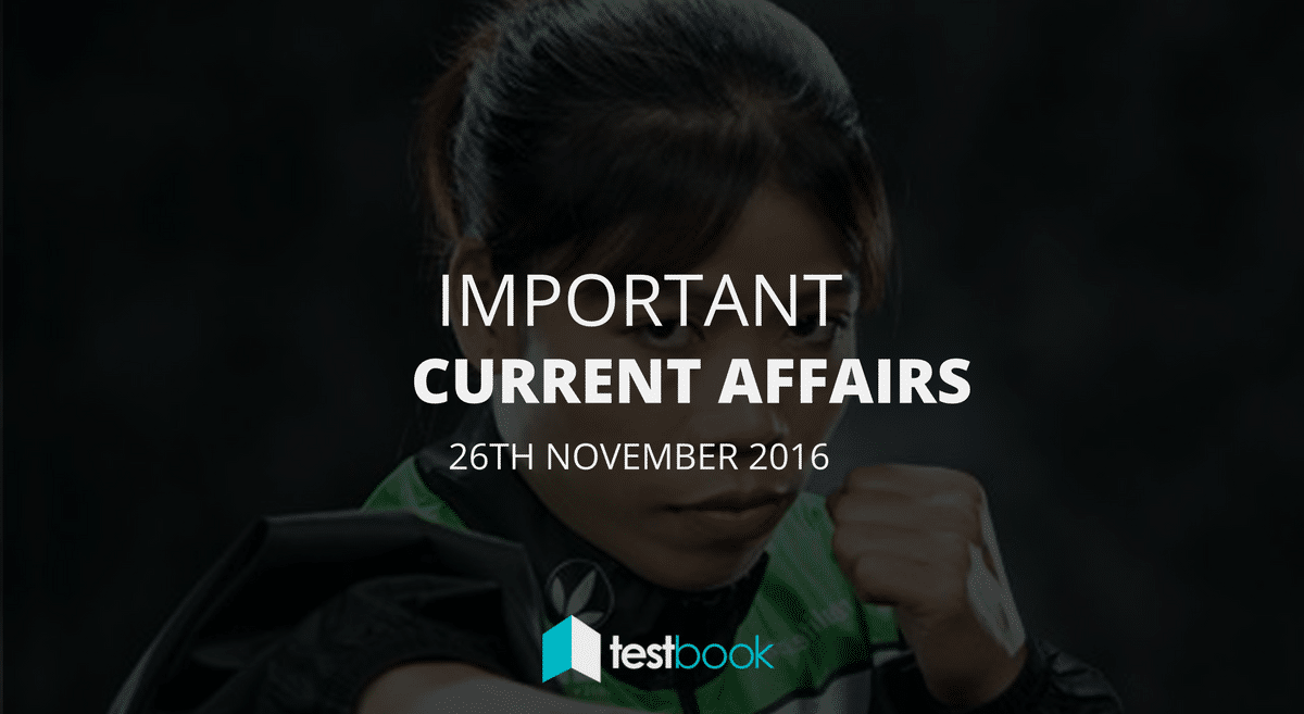 Important Current Affairs 26th November 2016 with PDF