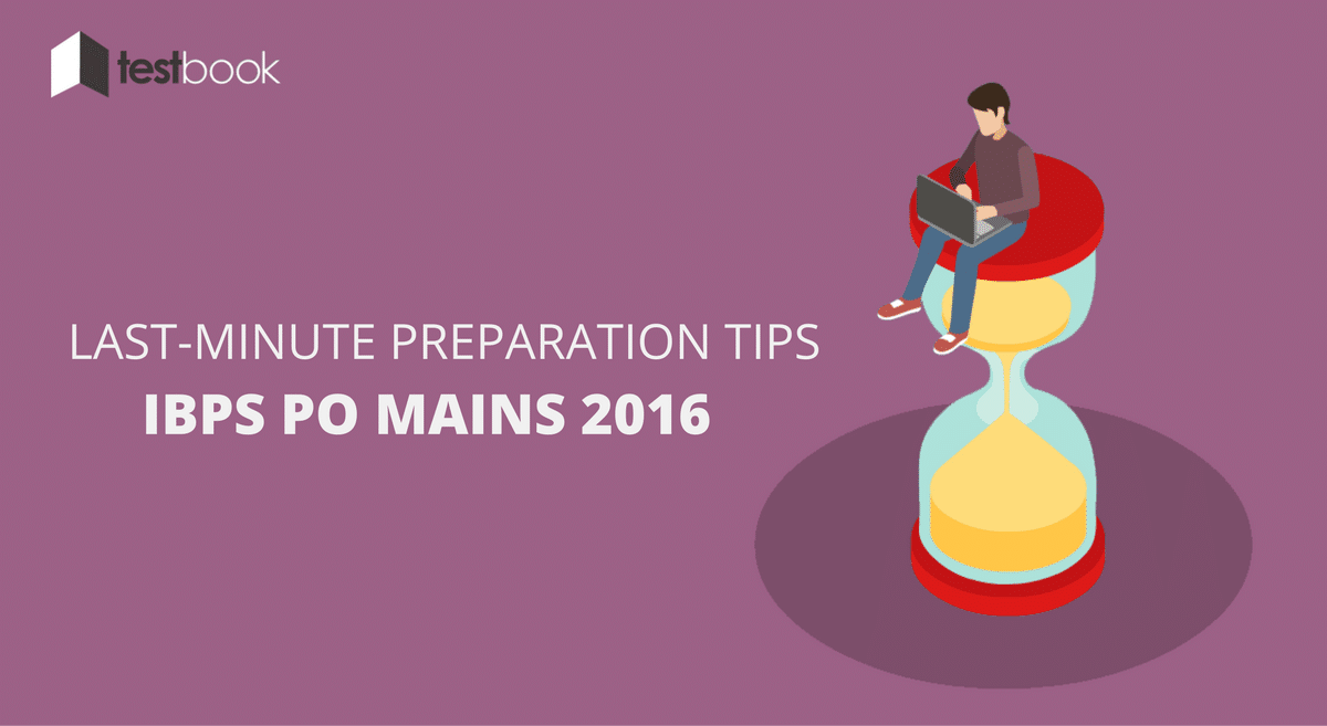 Last Minute Tips for IBPS PO Mains 2016 Preparation