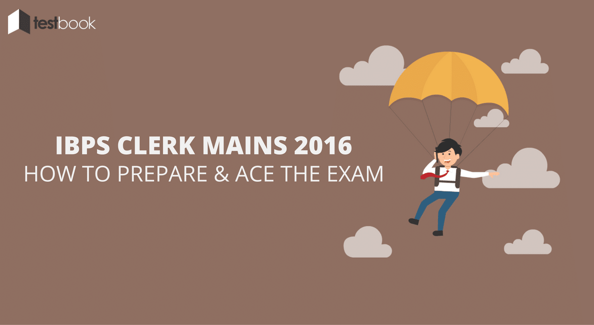 How to Prepare for IBPS Clerk Mains 2016 - And Ace the Exam!