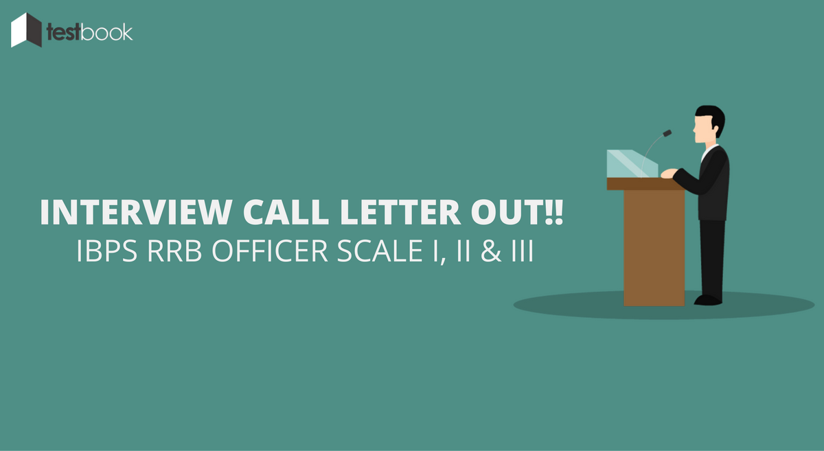 IBPS RRB Officer Scale I Call Letter for Interview Out!