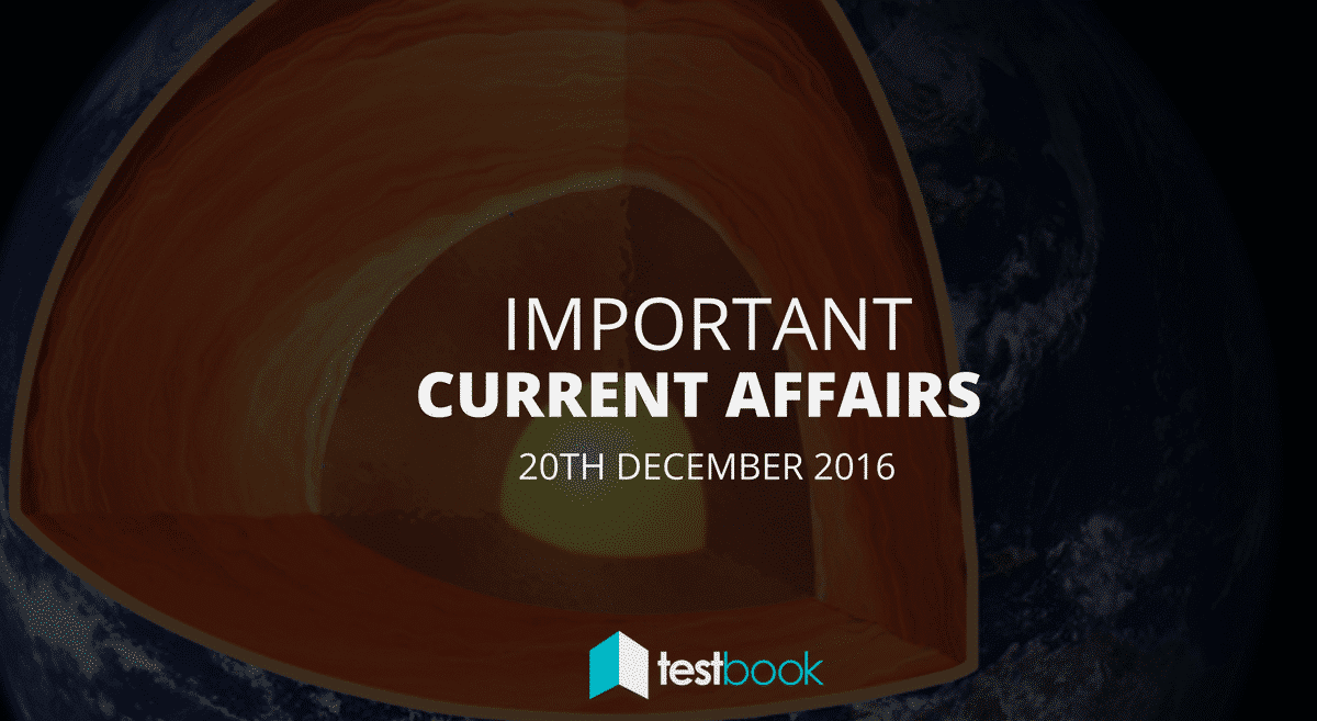 Important Current Affairs 20th December 2016 with PDF