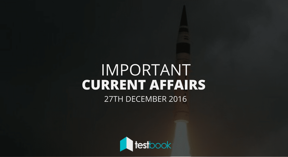 Important Current Affairs 27th December 2016 with PDF