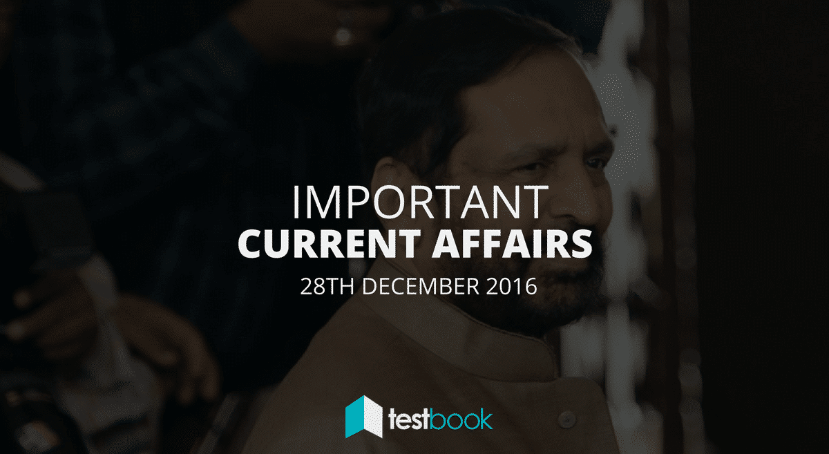 Important Current Affairs 28th December 2016 with PDF
