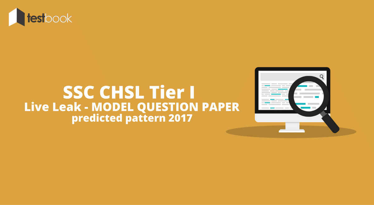 Live Leak - SSC CHSL Model Question Paper for Tier I (2017 Predicted Pattern)