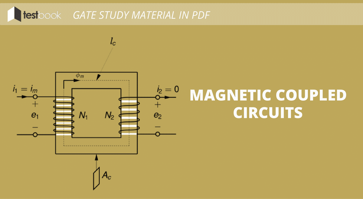 Magnetic Coupled Circuits - GATE Study Material in PDF