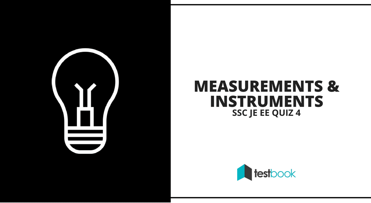 Measurements and Instruments - SSC JE Electrical Quiz 4