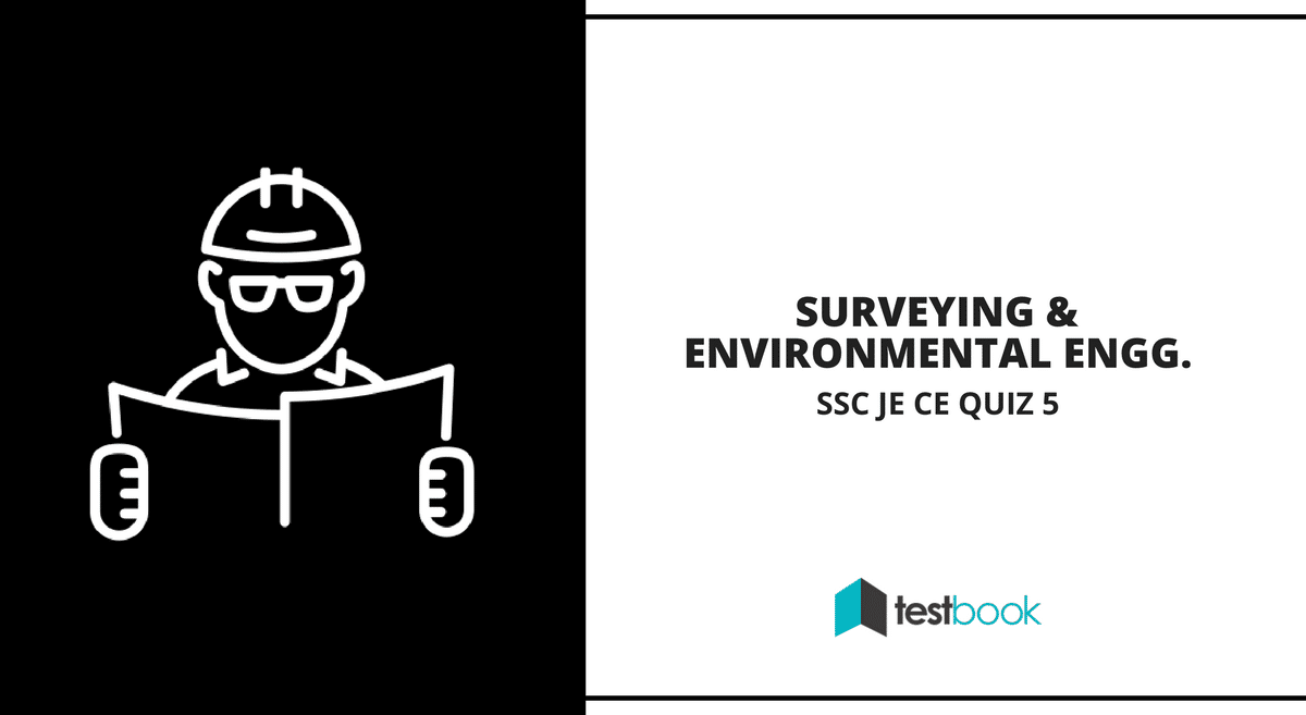 Surveying and Environmental Engineering - SSC JE CE Quiz 5