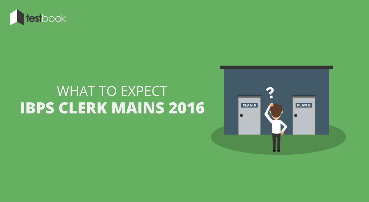 What to Expect in IBPS Clerk Mains 2016 Exam & Clear in 1 Attempt