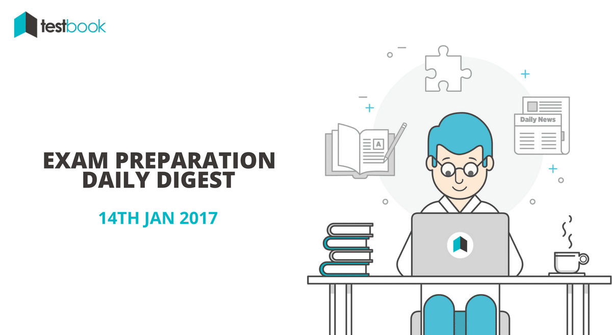 14th Jan 2017 Exam Preparation Digest - Today's Quizzes, Current Affairs & More