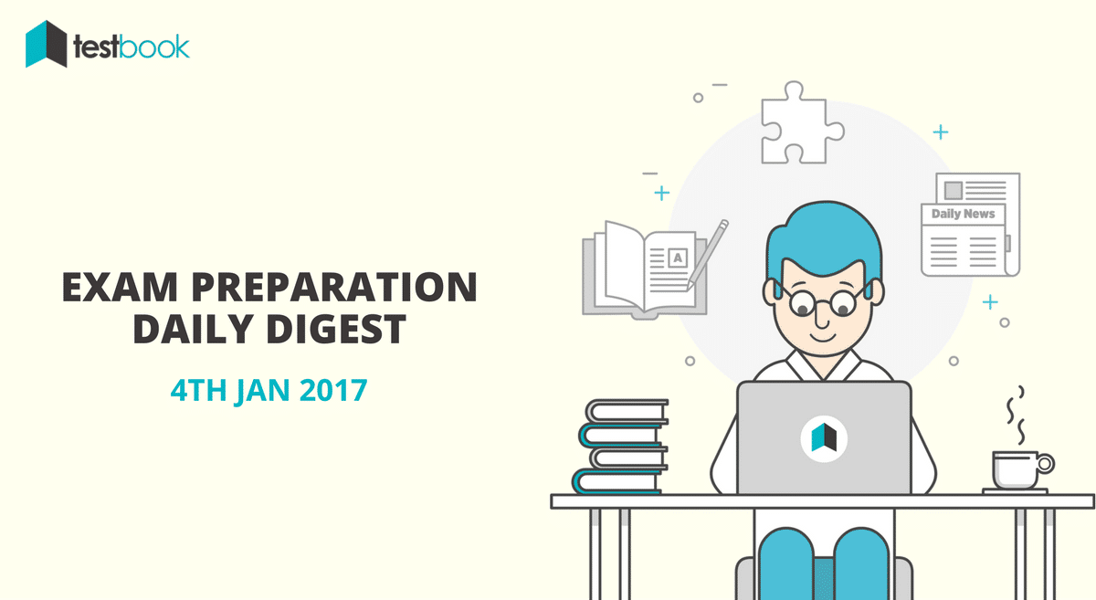 4th Jan 2017 Exam Preparation Digest - Today's Quizzes, Current Affairs & More