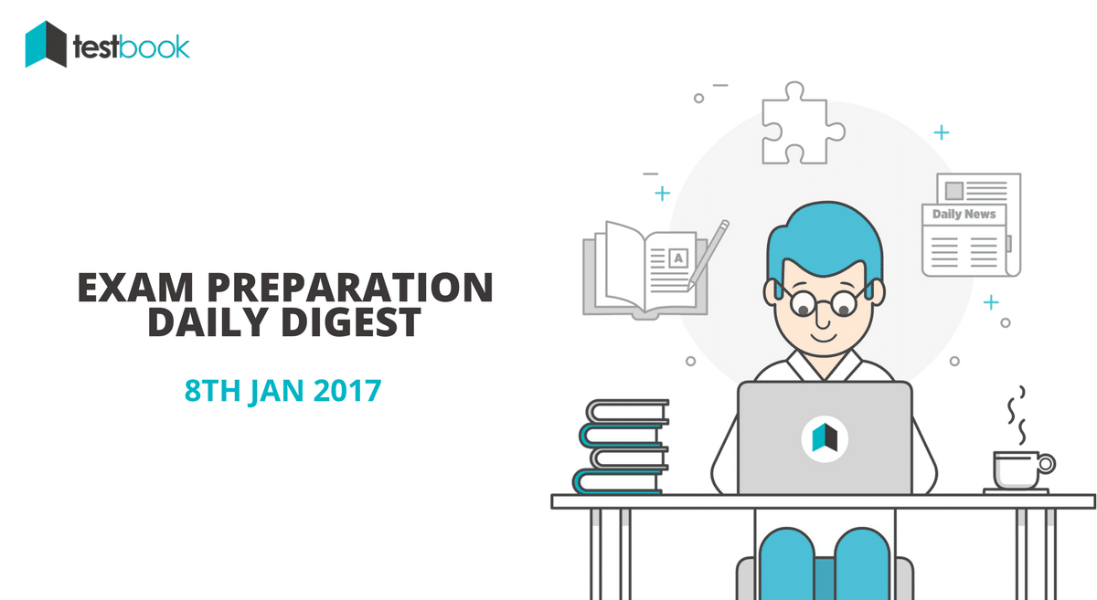 8th Jan 2017 Exam Preparation Digest - Today's Quizzes, Current Affairs & More