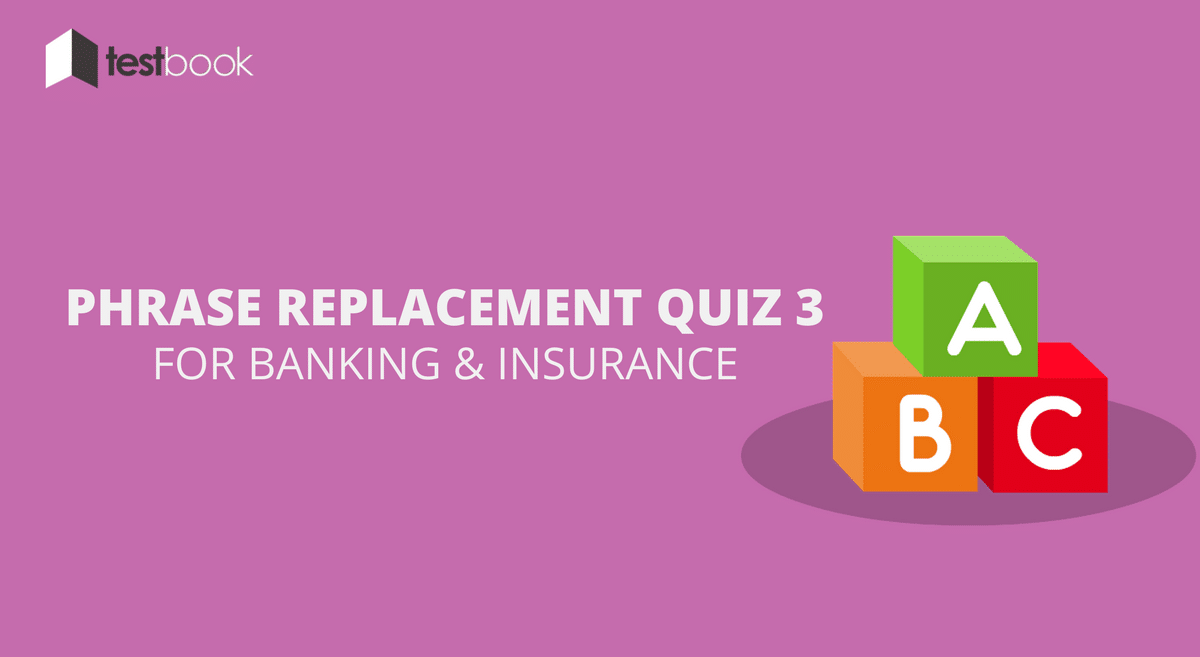 Article - Phrase Replacement Quiz 3 for Banking & Insurance Exams