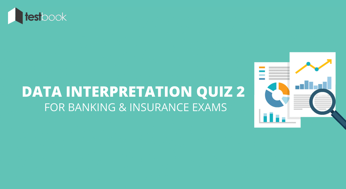Data Interpretation Quiz 2 for Banking & Insurance Exams