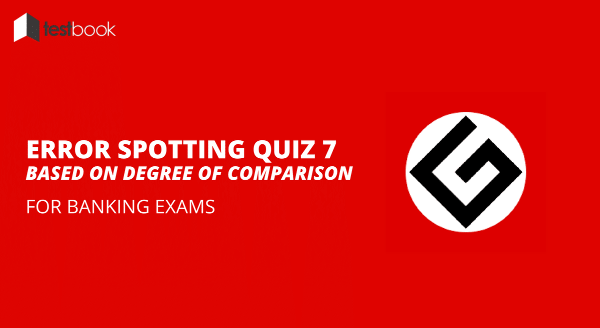 Degree of Comparison - Error Spotting Quiz 7 for Banking & Insurance Exams