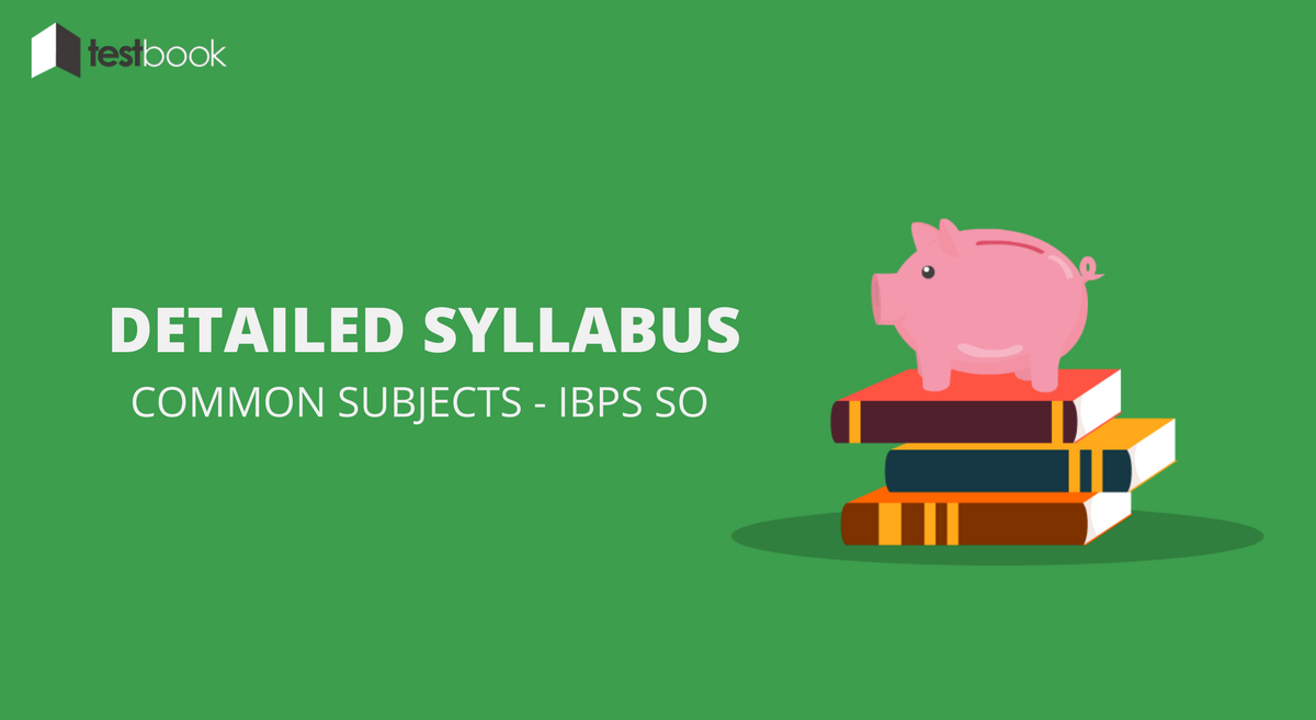 Detailed IBPS SO Syllabus with Mark Distribution