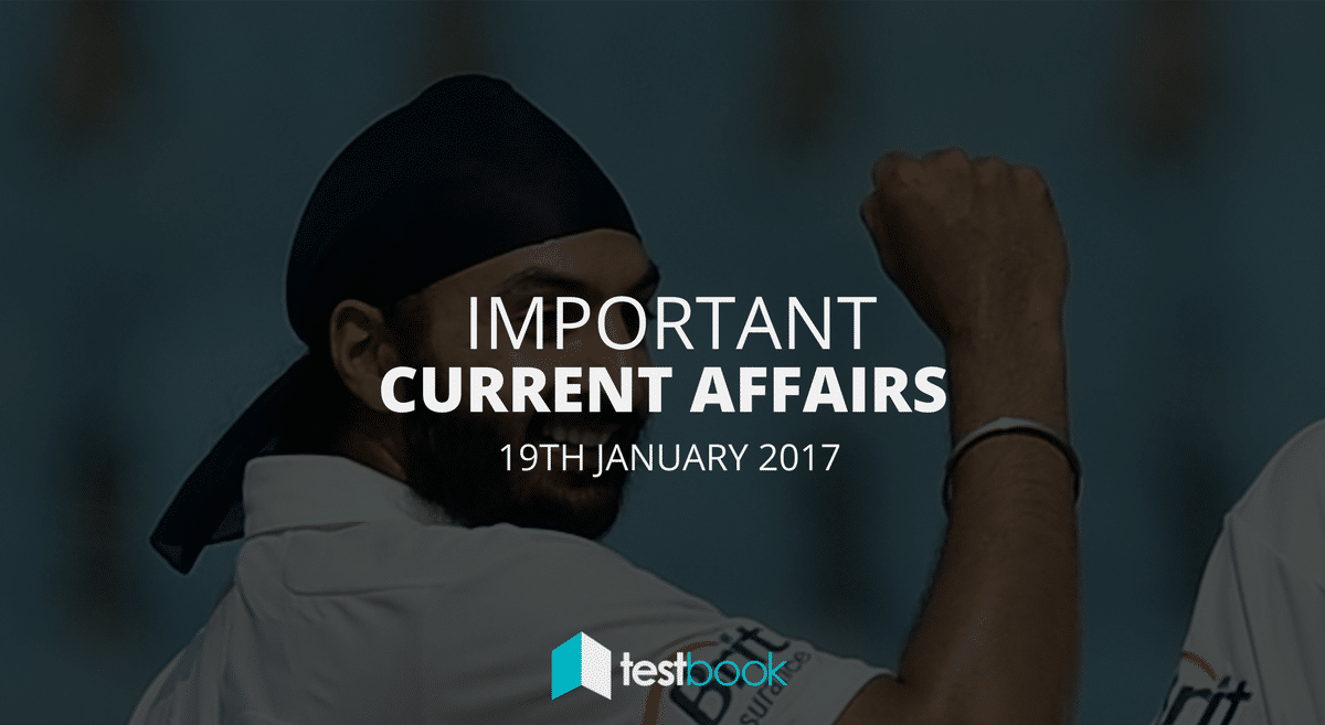 Important Current Affairs 19th January 2017 with PDF