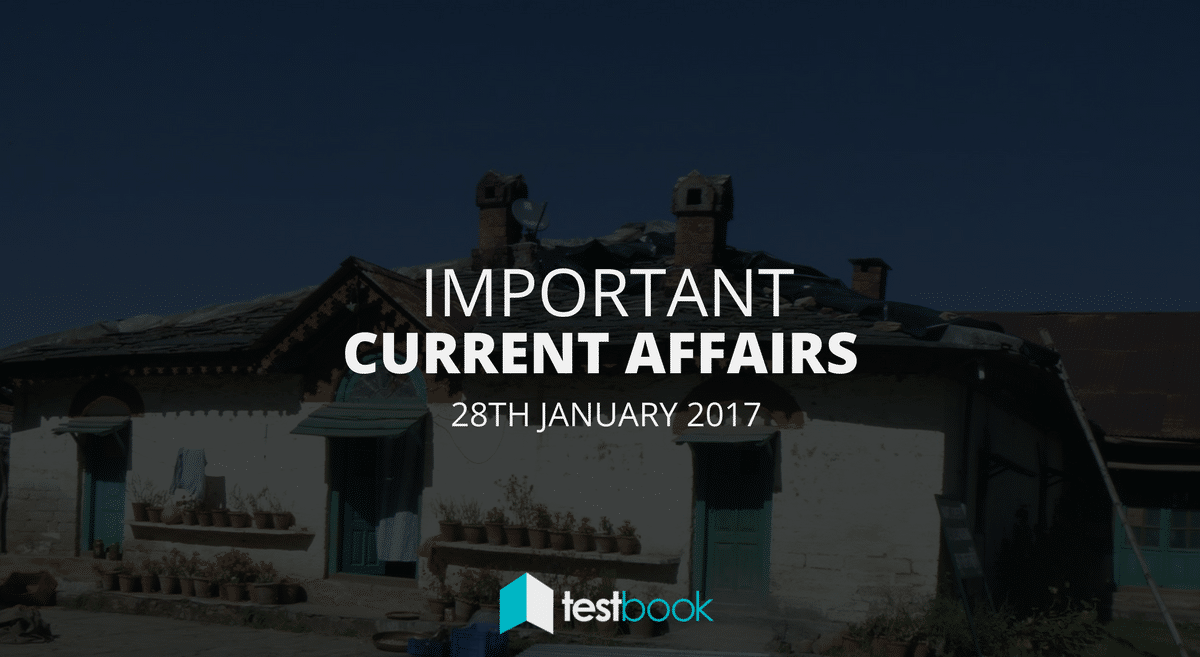Important Current Affairs 28th January 2017 with PDF