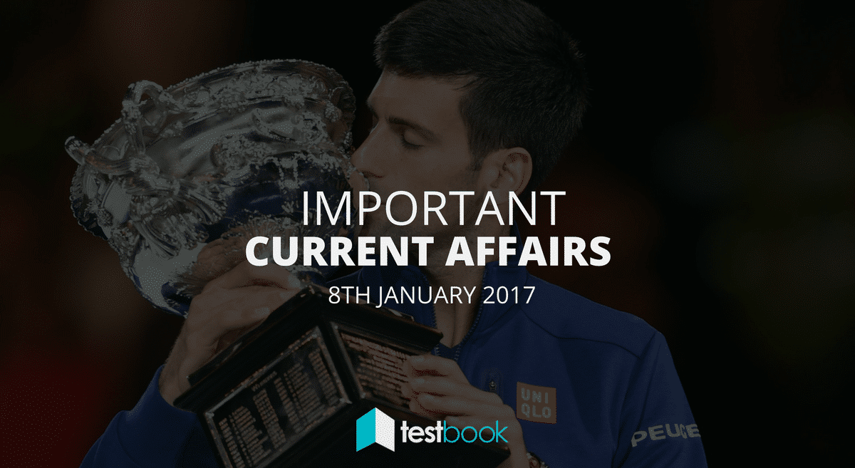 Important Current Affairs 8th January 2017 with PDF