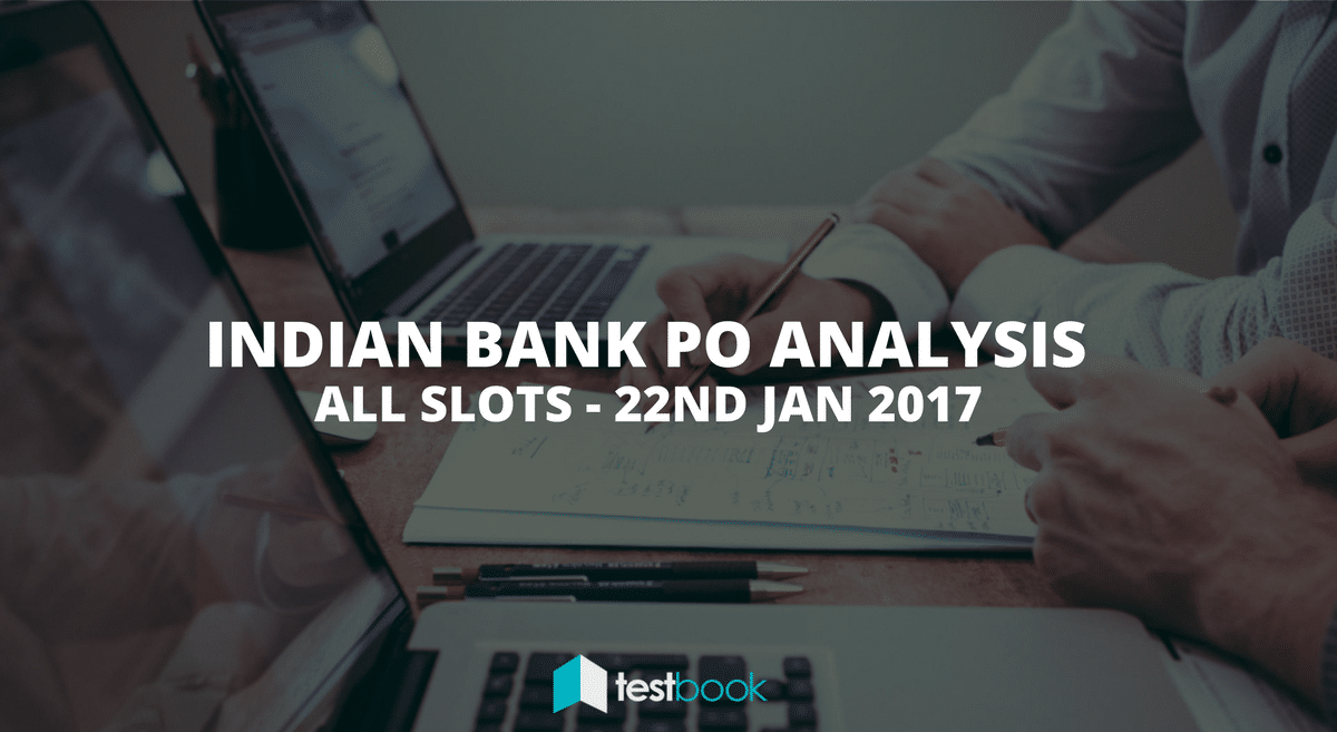 Indian Bank PO Analysis 22nd January 2017 Prelims (All Slots)