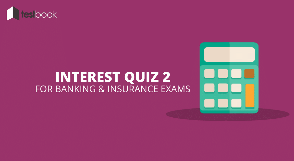 Interest Quiz 2 for Banking & Insurance Exams