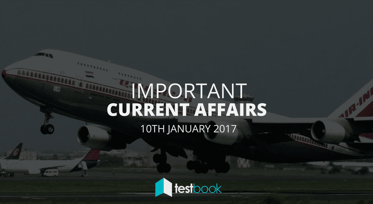 Important Current Affairs 10th January 2017 with PDF