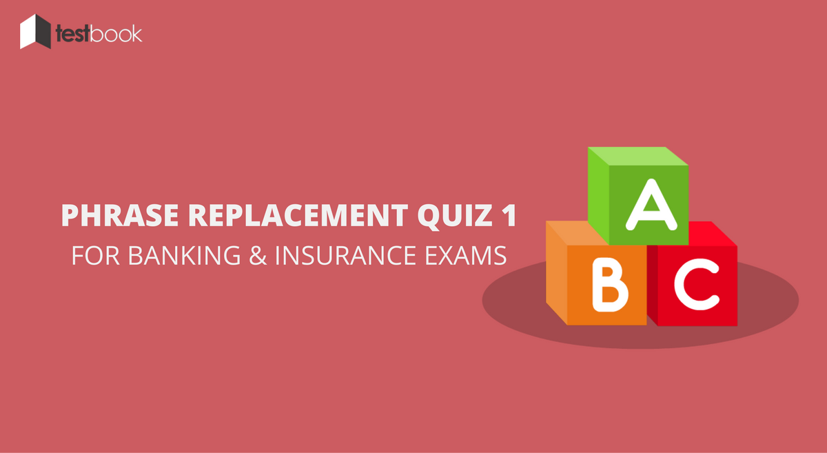 Prepositions - Phrase Replacement Quiz 1 for Banking & Insurance Exams