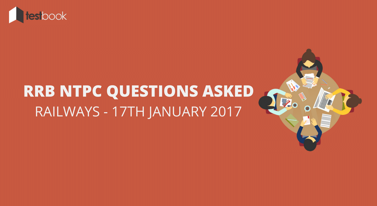 Railways RRB NTPC Mains Questions Asked 17th January 2017 (All Shifts)