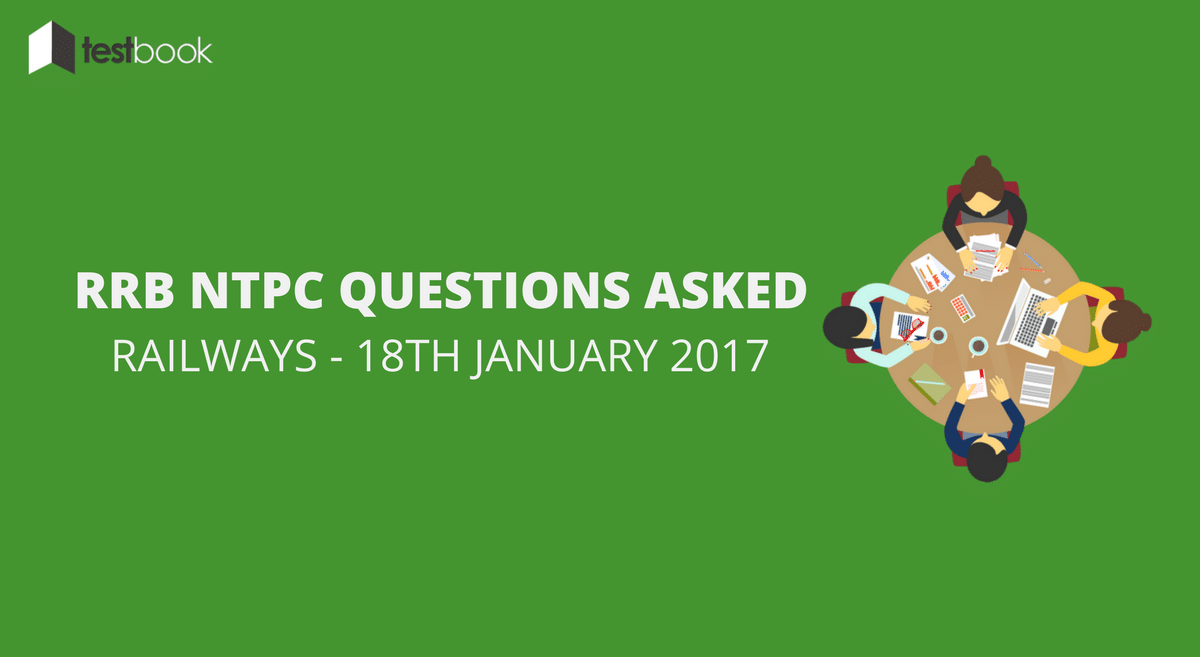 Railways RRB NTPC Mains Questions Asked 18th January 2017 (All Shifts)