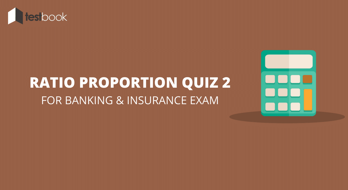 Ratio Proportion Quiz 2 for Banking & Insurance Exams