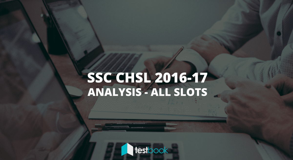 SSC CHSL Analysis: 2016 - 2017 Tier I Exam (All Slots)