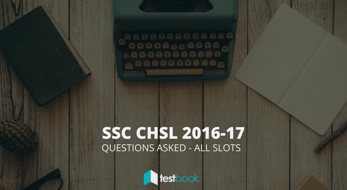 SSC CHSL Questions Asked: 2016 - 2017 Tier I (All Slots)