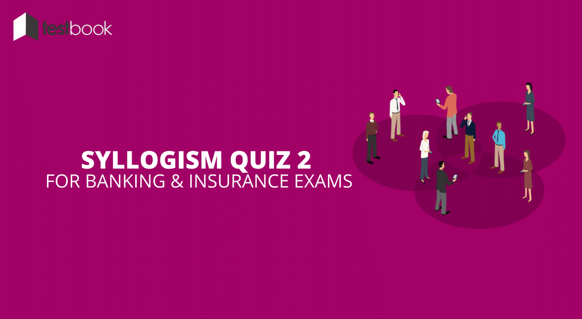 Syllogism Quiz 2 for Banking and Insurance Exams