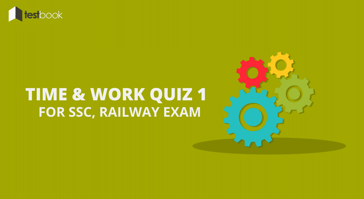 Time and Work Quiz 1 for SSC, Railways Exam