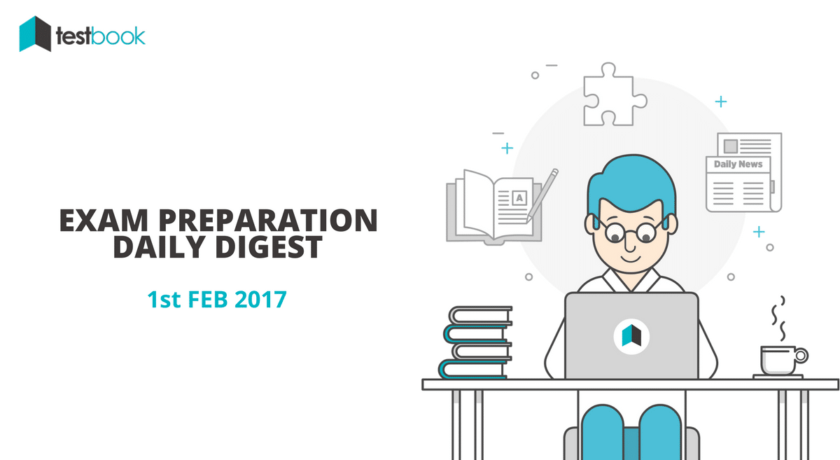 1st Feb 2017 Exam Preparation Digest - Today's Quizzes, Current Affairs & More