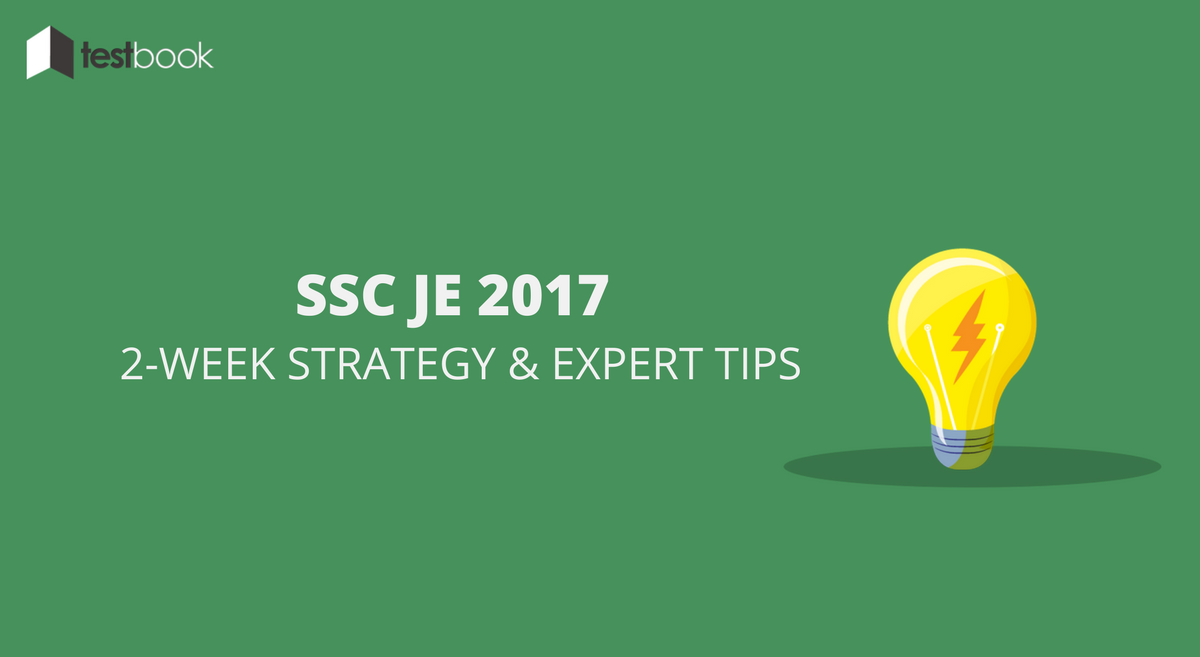 2 Weeks Strategy & Expert Preparation Tips for SSC JE 2017