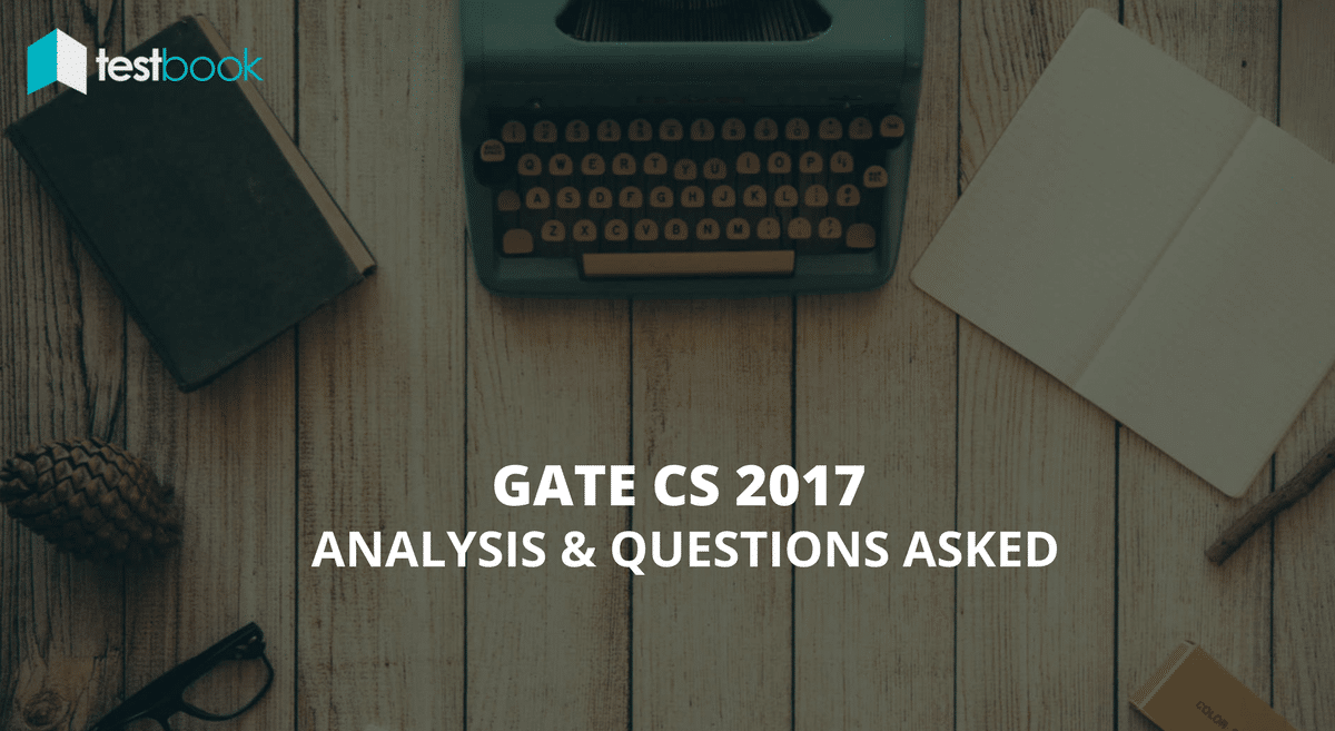 Detailed GATE 2017 CS Analysis and Questions Asked
