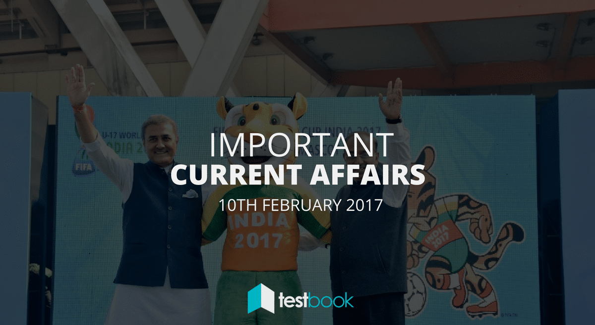 Important Current Affairs 10th February 2017 with PDF