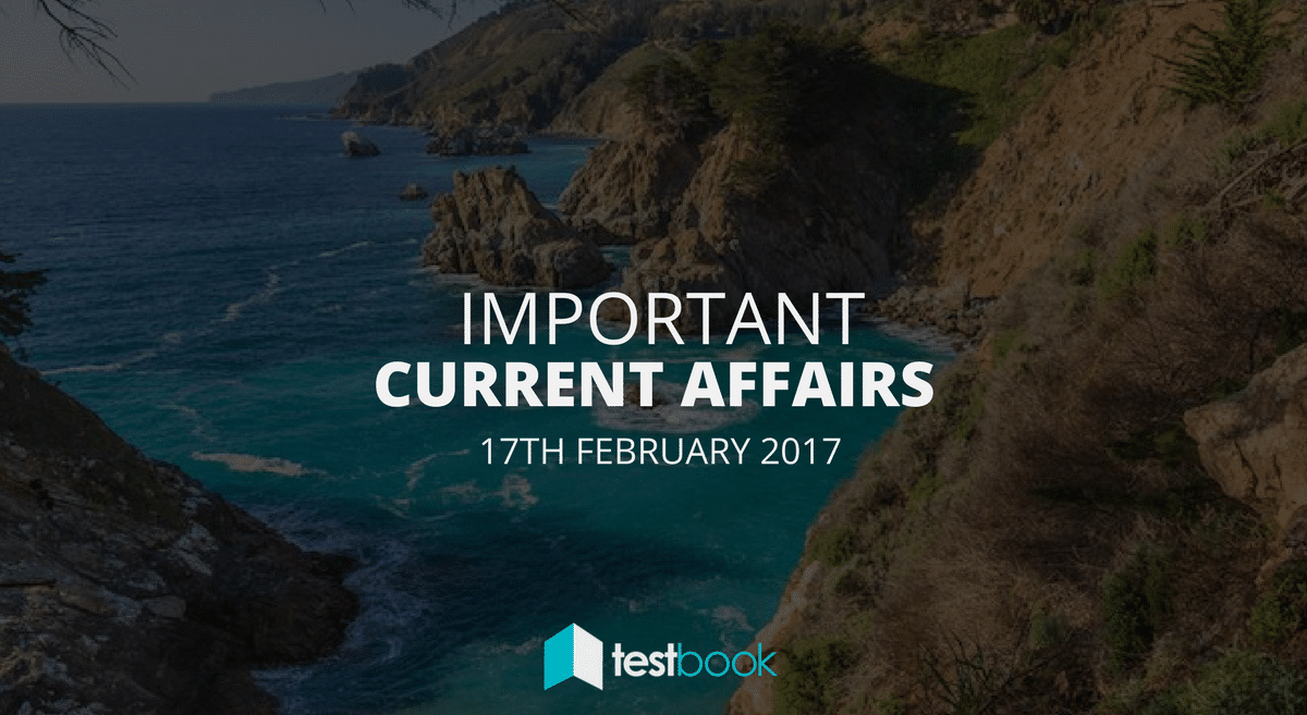 Important Current Affairs 17th February 2017 with PDF