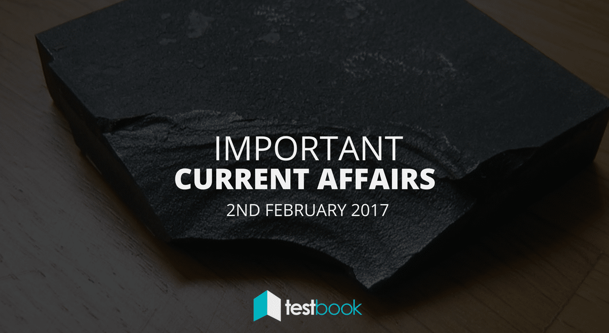 Important Current Affairs 2nd February 2017 with PDF