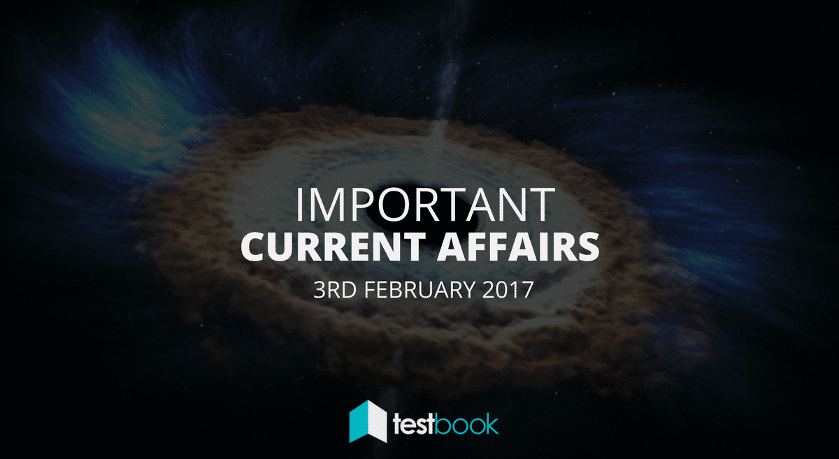 Important Current Affairs 3rd February 2017 with PDF