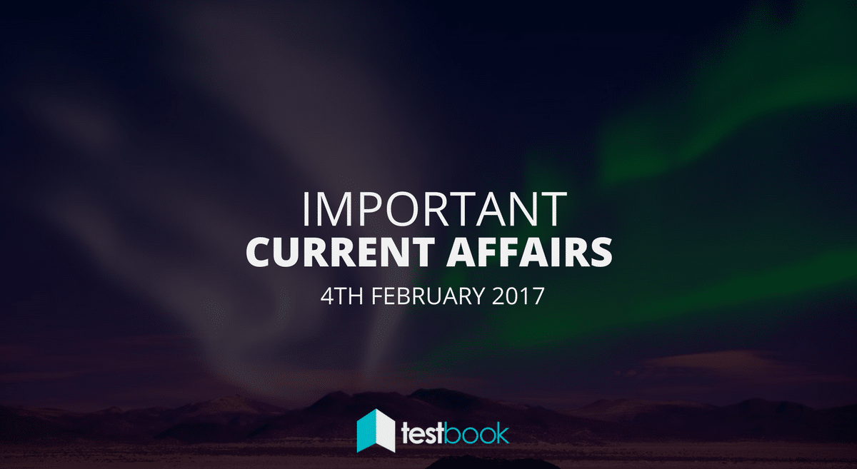 Important Current Affairs 4th February 2017 with PDF