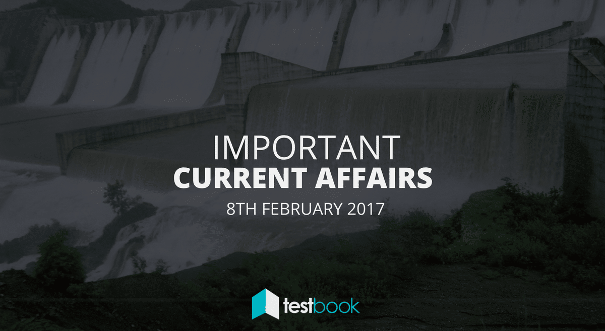 Important Current Affairs 8th February 2017 with PDF