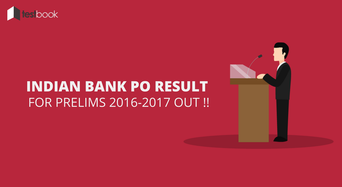 Indian Bank PO Result Prelims 2016-17 Out !!