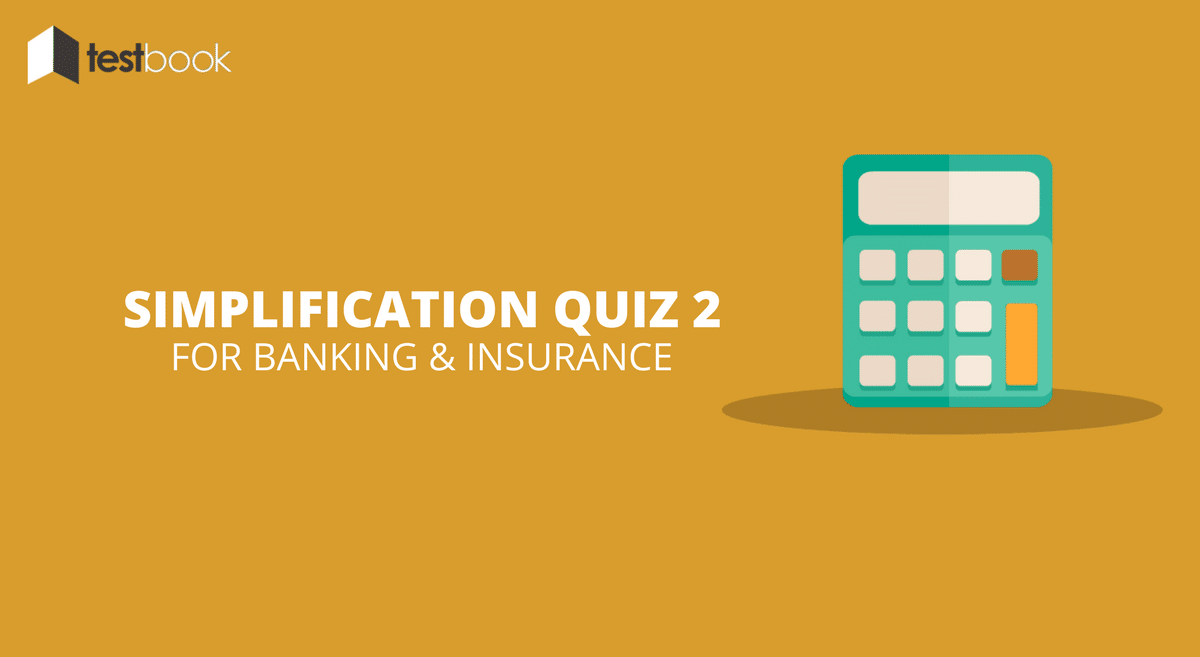 Simplification Quiz 2 for Banking & Insurance Exams